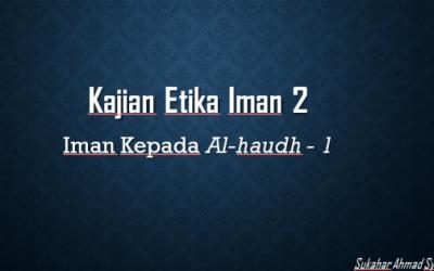 Kajian Etika Iman, Iman Kepada Al-haudh