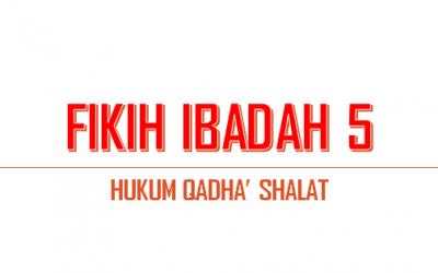 Fikih Ibadah 5, Hukum Qadha' Shalat