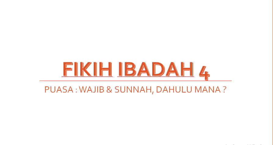 Fikih Ibadah 4, Puasa: Wajib dan Sunnah, Dahulu Mana?